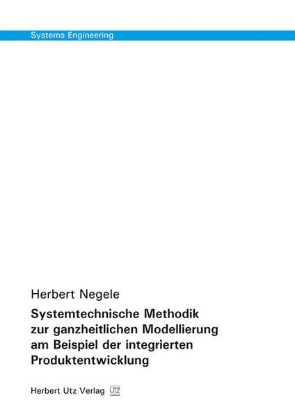 Systemtechnische Methodik zur ganzheitlichen Modellierung am Beispiel der integrierten Produktentwicklung - Coverbild