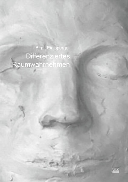 Differenziertes Raumwahrnehmen im plastischen Gestaltungsprozess - Coverbild