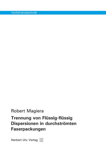 Trennung von Flüssig-flüssig Dispersionen in durchströmten Faserpackungen - Coverbild