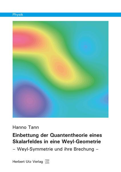 Einbettung der Quantentheorie eines Skalarfeldes in eine Weyl-Geometrie - Coverbild