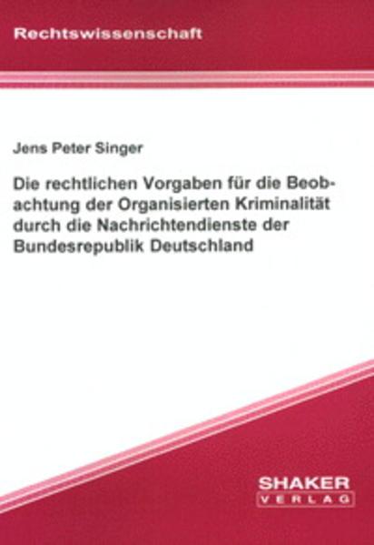 Die rechtlichen Vorgaben für die Beobachtung der Organisierten Kriminalität durch die Nachrichtendienste der Bundesrepublik Deutschland - Coverbild