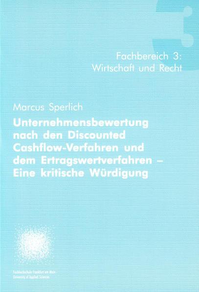 Unternehmensbewertung nach den Discounted Cashflow-Verfahren und dem Ertragswertverfahren - Eine kritische Würdigung - Coverbild