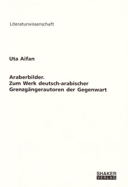 Araberbilder. Zum Werk deutsch-arabischer Grenzgängerautoren der Gegenwart - Coverbild