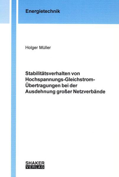 Stabilitätsverhalten von Hochspannungs-Gleichstrom-Übertragungen bei der Ausdehnung großer Netzverbände - Coverbild