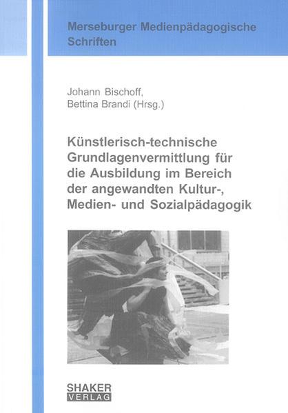 Künstlerisch-technische Grundlagenvermittlung für die Ausbildung im Bereich der angewandten Kultur-, Medien- und Sozialpädagogik - Coverbild