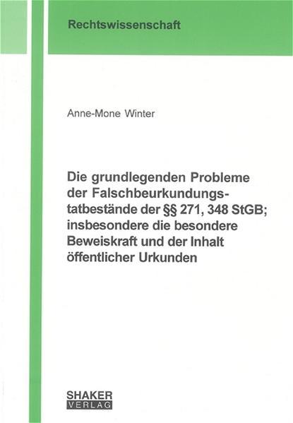 Die grundlegenden Probleme der Falschbeurkundungstatbestände der §§ 271, 348 StGB; insbesondere die besondere Beweiskraft und der Inhalt öffentlicher Urkunden - Coverbild