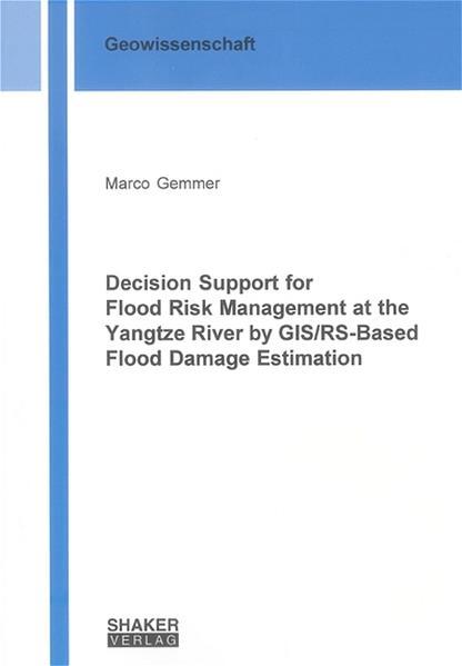 Decision Support for Flood Risk Management at the Yangtze River by GIS/RS-Based Flood Damage Estimation - Coverbild