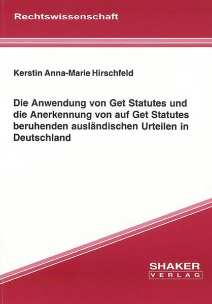 Die Anwendung von Get Statutes und die Anerkennung von auf Get Statutes beruhenden ausländischen Urteilen in Deutschland - Coverbild