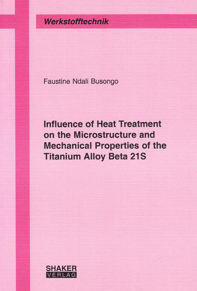 Influence of Heat Treatment on the Microstructure and Mechanical Properties of the Titanium Alloy Beta 21S - Coverbild