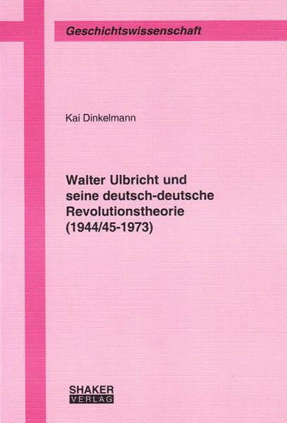Walter Ulbricht und seine deutsch-deutsche Revolutionstheorie (1944/45-1973) - Coverbild