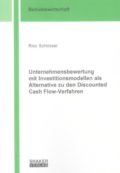 Unternehmensbewertung mit Investitionsmodellen als Alternative zu den Discounted Cash Flow-Verfahren - Coverbild