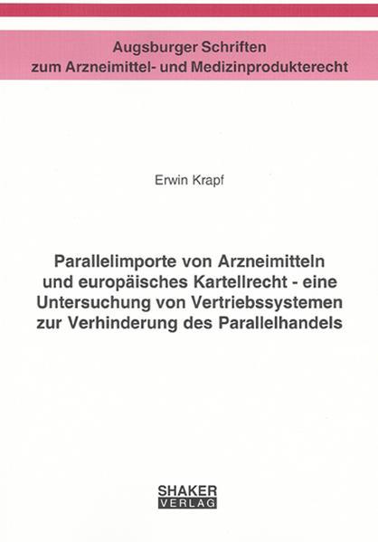 Parallelimporte von Arzneimitteln und europäisches Kartellrecht - eine Untersuchung von Vertriebssystemen zur Verhinderung des Parallelhandels - Coverbild