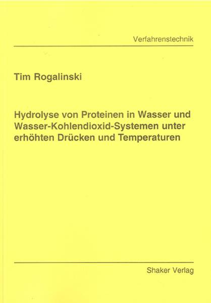 Hydrolyse von Proteinen in Wasser und Wasser-Kohlendioxid-Systemen unter erhöhten Drücken und Temperaturen - Coverbild