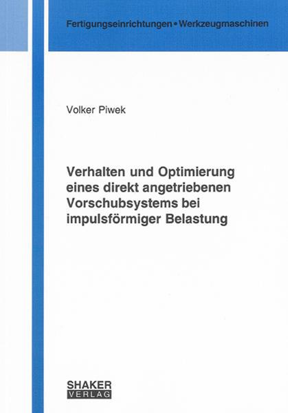 Verhalten und Optimierung eines direkt angetriebenen Vorschubsystems bei impulsförmiger Belastung - Coverbild