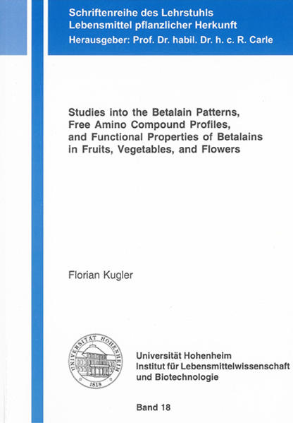 Studies into the Betalain Patterns, Free Amino Compound Profiles, and Functional Properties of Betalains in Fruits, Vegetables, and Flowers - Coverbild