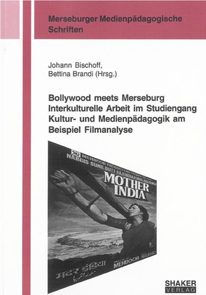 Bollywood meets Merseburg Interkulturelle Arbeit im Studiengang Kultur- und Medienpädagogik am Beispiel Filmanalyse - Coverbild