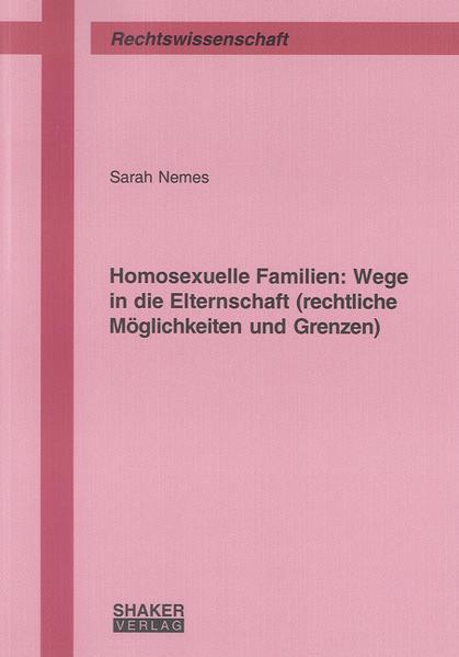 Homosexuelle Familien: Wege in die Elternschaft (rechtliche Möglichkeiten und Grenzen) - Coverbild