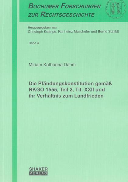 Die Pfändungskonstitution gemäß RKGO 1555, Teil 2, Tit. XXII und ihr Verhältnis zum Landfrieden - Coverbild