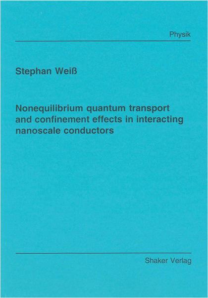 Nonequilibrium quantum transport and confinement effects in interacting nanoscale conductors - Coverbild
