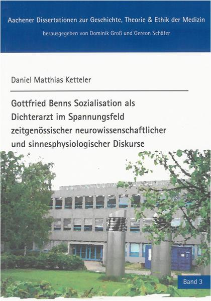 Gottfried Benns Sozialisation als Dichterarzt im Spannungsfeld zeitgenössischer neurowissenschaftlicher und sinnesphysiologischer Diskurse - Coverbild