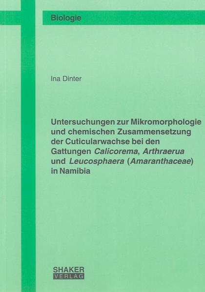 Untersuchungen zur Mikromorphologie und chemischen Zusammensetzung der Cuticularwachse bei den Gattungen Calicorema, Arthraerua und Leucosphaera (Amaranthaceae) in Namibia - Coverbild