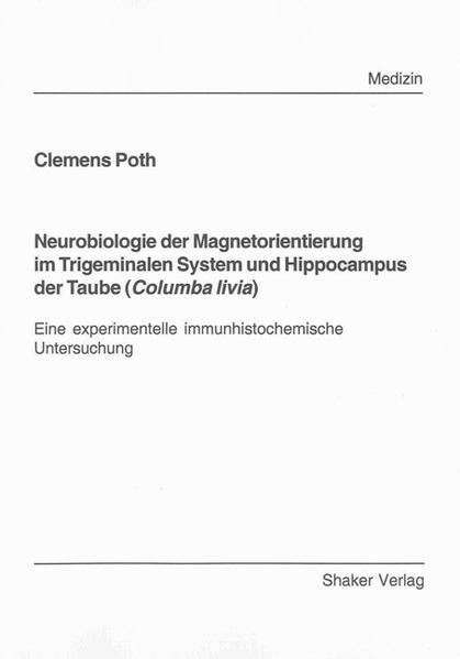 Neurobiologie der Magnetorientierung im Trigeminalen System und Hippocampus der Taube (Columba livia) - Coverbild