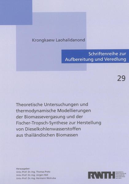 Theoretische Untersuchungen und thermodynamische Modellierungen der Biomassevergasung und der Fischer-Tropsch-Synthese zur Herstellung von Dieselkohlenwasserstoffen aus thailändischen Biomassen - Coverbild