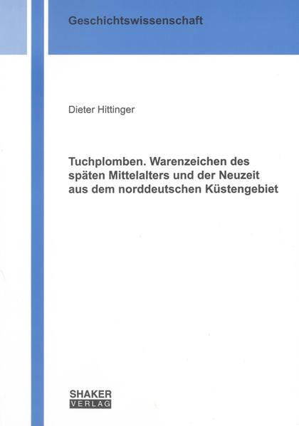 Tuchplomben. Warenzeichen des späten Mittelalters und der Neuzeit aus dem norddeutschen Küstengebiet - Coverbild