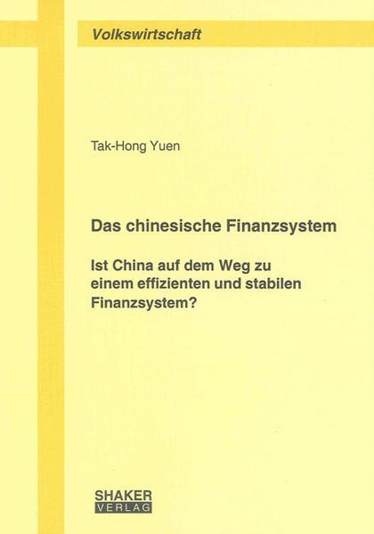 Das chinesische Finanzsystem - Ist China auf dem Weg zu einem effizienten und stabilen Finanzsystem? - Coverbild
