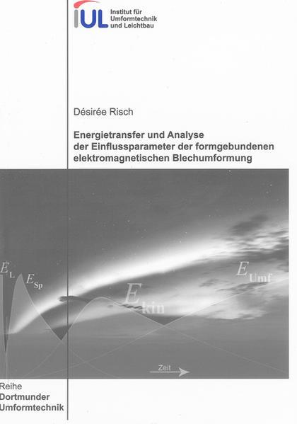 Energietransfer und Analyse der Einflussparameter der formgebundenen elektromagnetischen Blechumformung - Coverbild