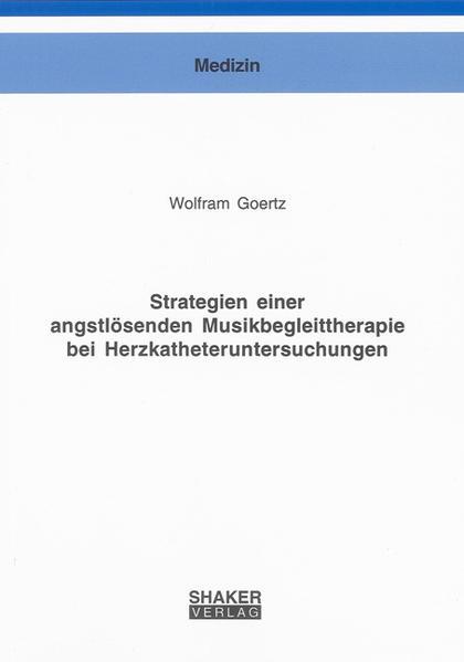 Strategien einer angstlösenden Musikbegleittherapie bei Herzkatheteruntersuchungen - Coverbild
