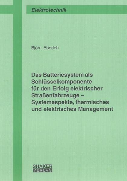 Das Batteriesystem als Schlüsselkomponente für den Erfolg elektrischer Straßenfahrzeuge - Systemaspekte, thermisches und elektrisches Management - Coverbild