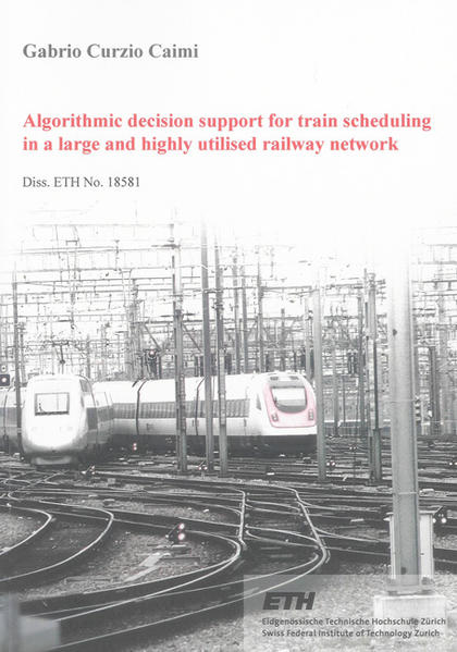 Algorithmic decision support for train scheduling in a large and highly utilised railway network - Coverbild