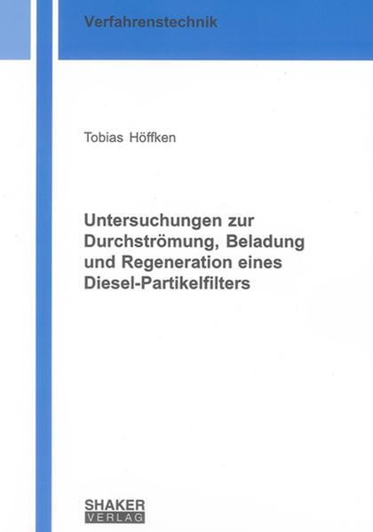 Untersuchungen zur Durchströmung, Beladung und Regeneration eines Diesel-Partikelfilters - Coverbild