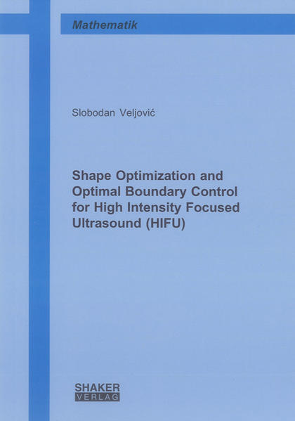 Shape Optimization and Optimal Boundary Control for High Intensity Focused Ultrasound (HIFU) - Coverbild