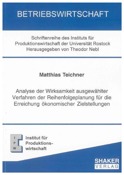 Analyse der Wirksamkeit ausgewählter Verfahren der Reihenfolgeplanung für die Erreichung ökonomischer Zielstellungen - Coverbild