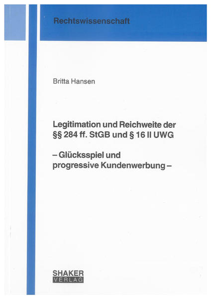Legitimation und Reichweite der §§ 284 ff. StGB und § 16 II UWG  – Glücksspiel und progressive Kundenwerbung – - Coverbild