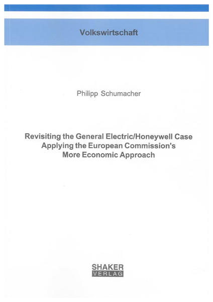 Revisiting the General Electric/Honeywell Case Applying the European Commission's More Economic Approach - Coverbild