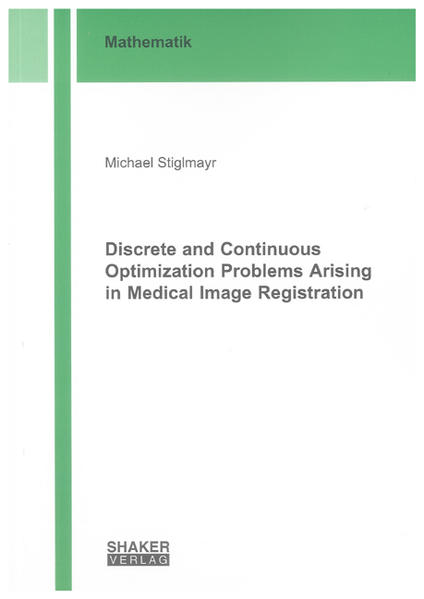 Discrete and Continuous Optimization Problems Arising in Medical Image Registration - Coverbild