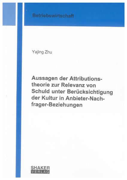 Aussagen der Attributionstheorie zur Relevanz von Schuld unter Berücksichtigung der Kultur in Anbieter-Nachfrager-Beziehungen - Coverbild