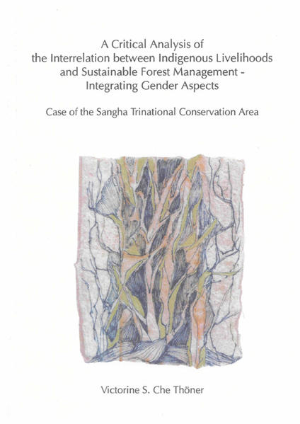 A Critical Analysis of the Interrelation between Indigenous Livelihoods and Sustainable Forest Management - Integrating Gender Aspects - Coverbild