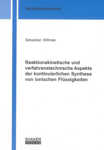 Reaktionskinetische und verfahrenstechnische Aspekte der kontinuierlichen Synthese von ionischen Flüssigkeiten - Coverbild