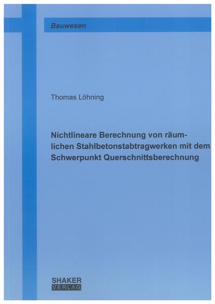 Nichtlineare Berechnung von räumlichen Stahlbetonstabtragwerken mit dem Schwerpunkt Querschnittsberechnung - Coverbild