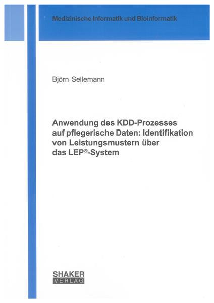 Anwendung des KDD-Prozesses auf pflegerische Daten: Identifikation von Leistungsmustern über das LEP®-System - Coverbild