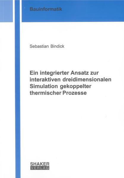 Ein integrierter Ansatz zur interaktiven dreidimensionalen Simulation gekoppelter thermischer Prozesse - Coverbild