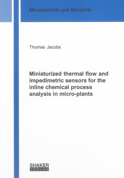 Miniaturized thermal flow and impedimetric sensors for the inline chemical process analysis in micro-plants - Coverbild