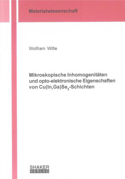 Mikroskopische Inhomogenitäten und opto-elektronische Eigenschaften von Cu(In,Ga)Se2-Schichten - Coverbild
