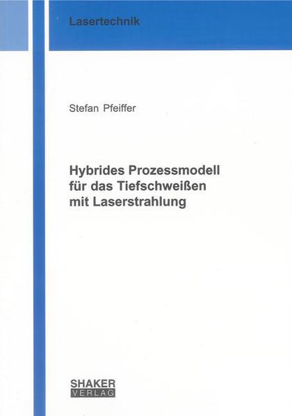 Hybrides Prozessmodell für das Tiefschweißen mit Laserstrahlung - Coverbild