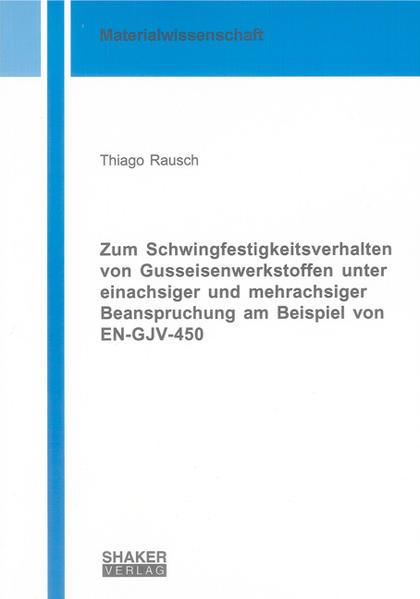 Zum Schwingfestigkeitsverhalten von Gusseisenwerkstoffen unter einachsiger und mehrachsiger Beanspruchung am Beispiel von EN-GJV-450 - Coverbild