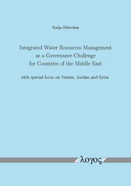 Integrated Water Resources Management as a Governance Challenge for Countries of the Middle East with special focus on Yemen, Jordan and Syria - Coverbild